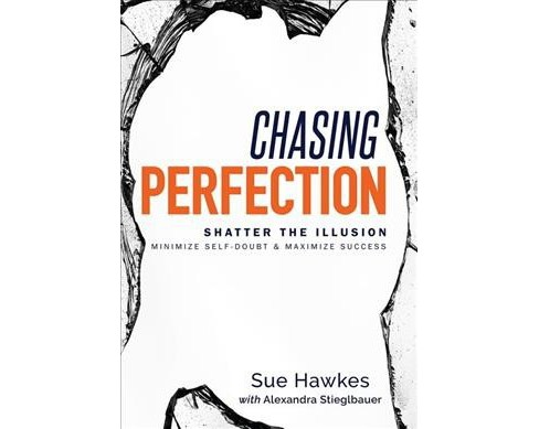 Chasing Perfection : Shatter the Illusion; Minimize Self-doubt & Maximize Success (Hardcover) (Sue - image 1 of 1