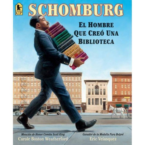 Schomburg: El Hombre Que Cre� Una Biblioteca - by  Carole Boston Weatherford (Paperback) - image 1 of 1