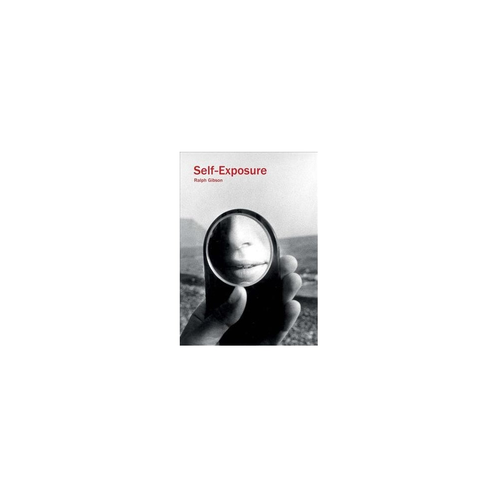 Self-exposure : An Unauthorized Autobiography - by Ralph Gibson (Paperback)