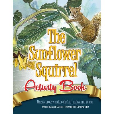 The Sunflower Squirrel Activity Book - by  Laara C Oakes (Paperback)