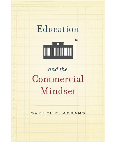 Education and the Commercial Mindset -  Reprint by Samuel E. Abrams (Paperback) - image 1 of 1