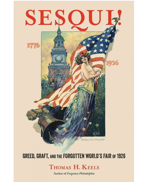 Sesqui! : Greed, Graft, and the Forgotten World's Fair of 1926 (Hardcover) (Thomas H. Keels) - image 1 of 1