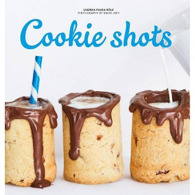 Cookie Shots - by Sabrina Fauda-Role (Hardcover)