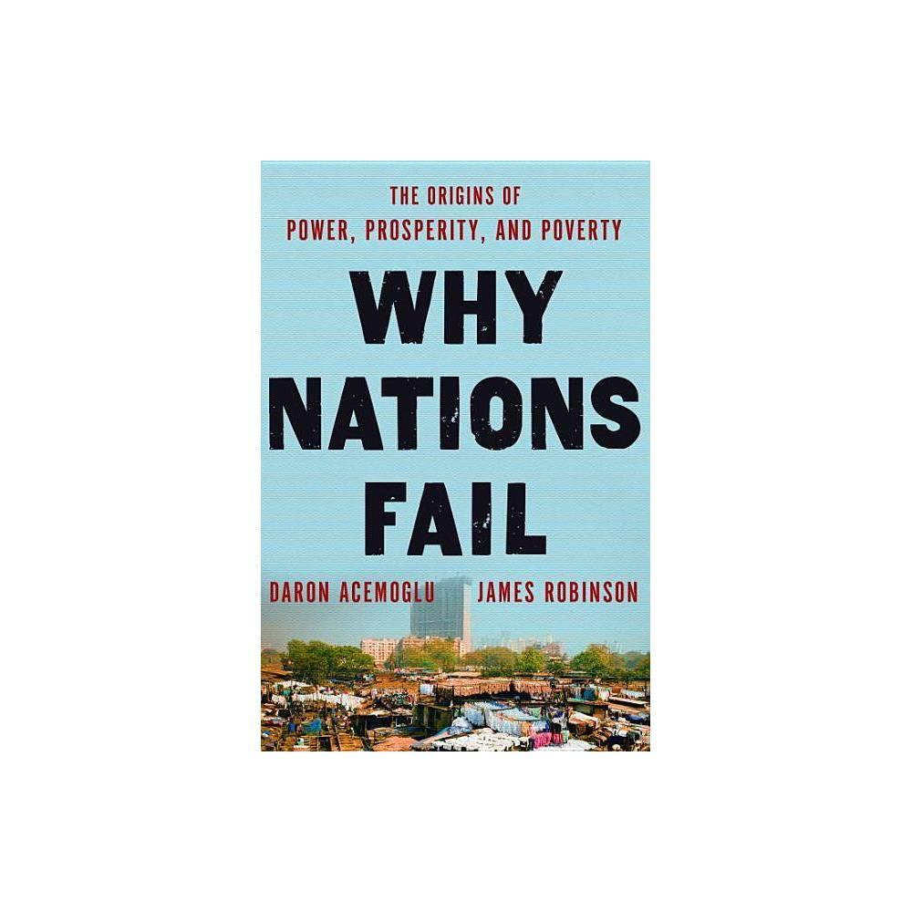 Why Nations Fail - by Daron Acemoglu & James a Robinson (Hardcover) Electronics > Books - Mmbv > Books > Books