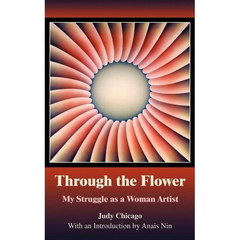 Through the Flower - by  Judy Chicago (Paperback) - image 1 of 1
