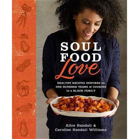 Soul Food Love - by  Alice Randall & Caroline Randall Williams (Hardcover) - image 1 of 1