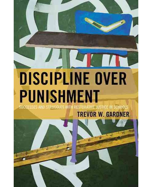 Discipline Over Punishment : Successes and Struggles with Restorative Justice in Schools (Paperback) - image 1 of 1