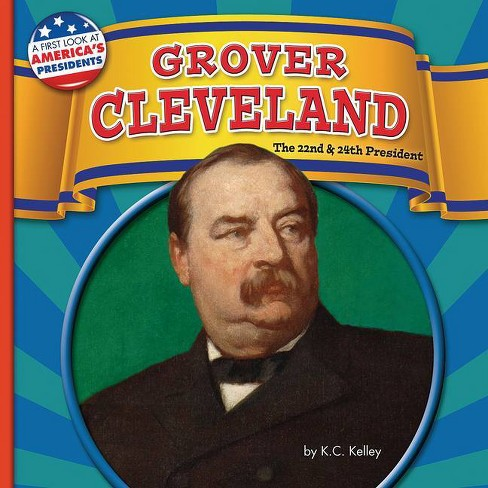 Grover Cleveland - (First Look at America's Presidents) by  K C Kelley (Paperback) - image 1 of 1