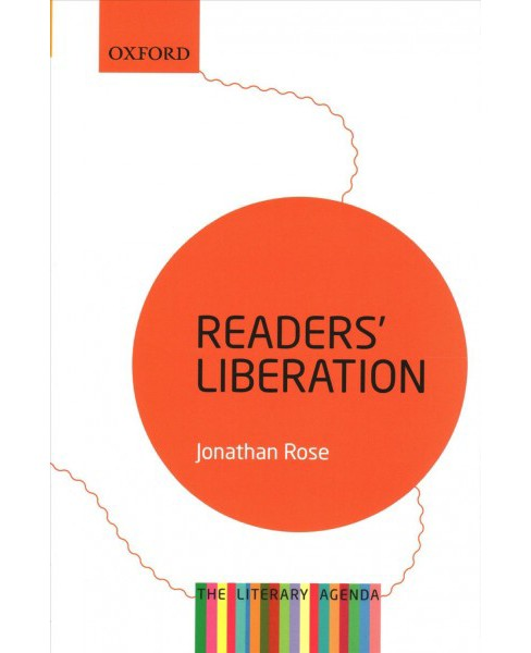 Readers' Liberation : The Literary Agenda -  by Jonathan Rose (Paperback) - image 1 of 1