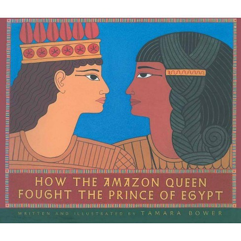 How the Amazon Queen Fought the Prince of Egypt - by  Tamara Bower (Paperback) - image 1 of 1