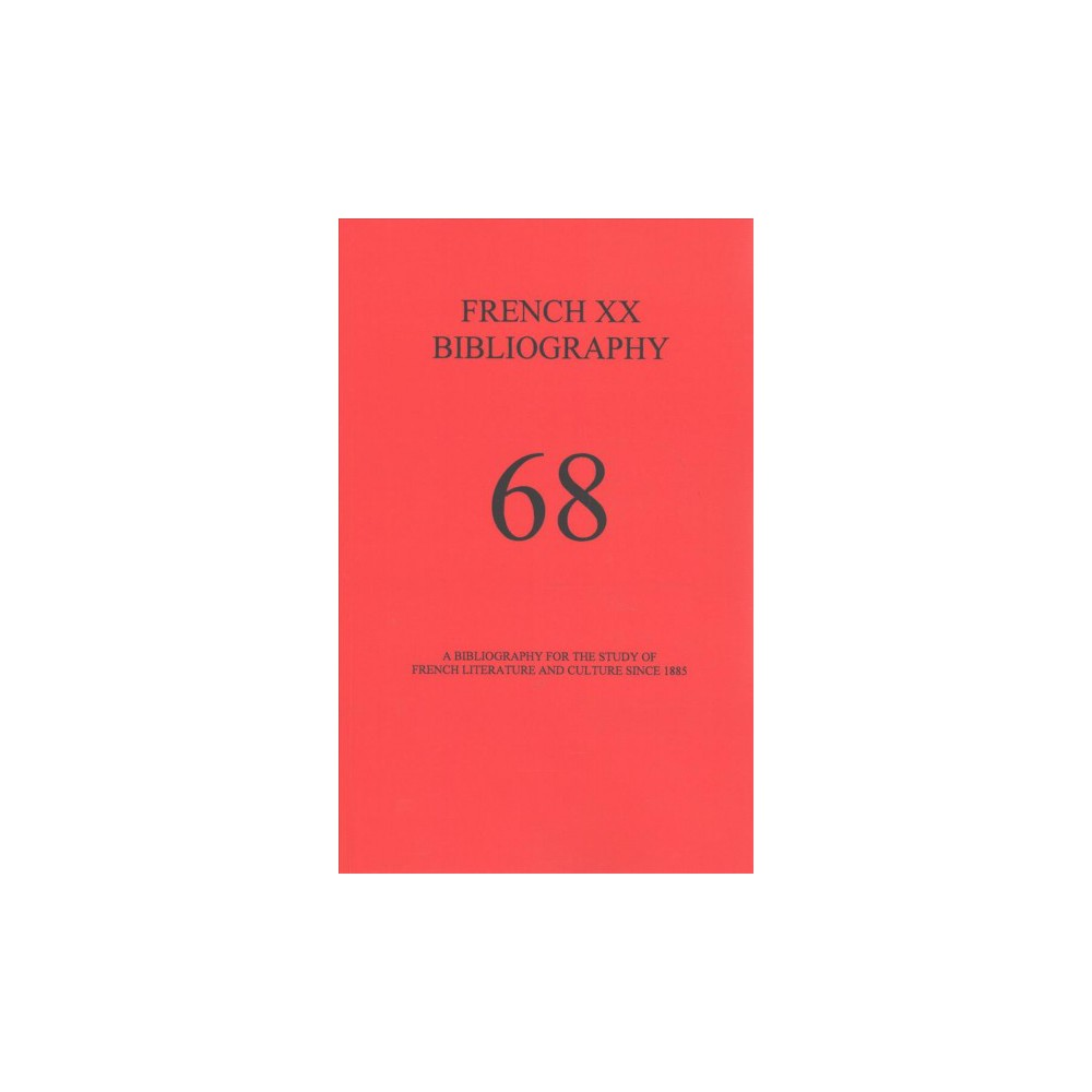 French XX Bibliography 68 : A Bibliography for the Study of French Literature and Culture Since 1885