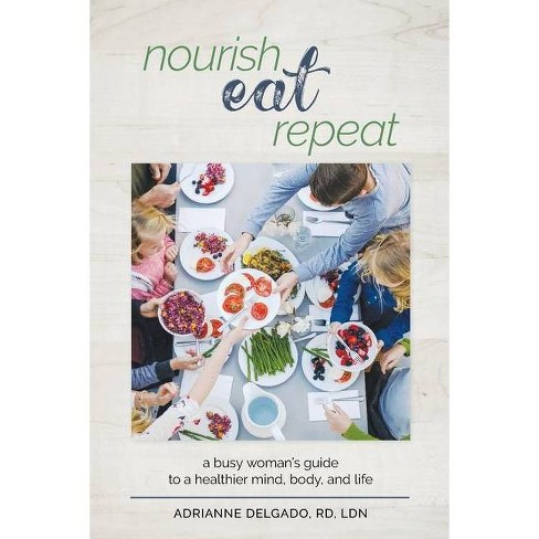 Nourish, Eat, Repeat - by  Adrianne Delgado (Paperback) - image 1 of 1