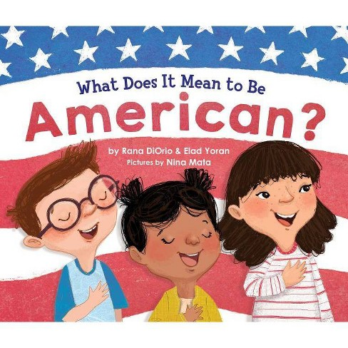 What Does It Mean to Be American? - (What Does It Mean to Be...?) by  Rana DiOrio & Elad Yoran - image 1 of 1