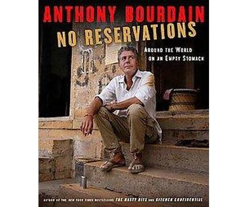 No Reservations : Around the World on an Empty Stomach (Hardcover) (Anthony Bourdain) - image 1 of 1