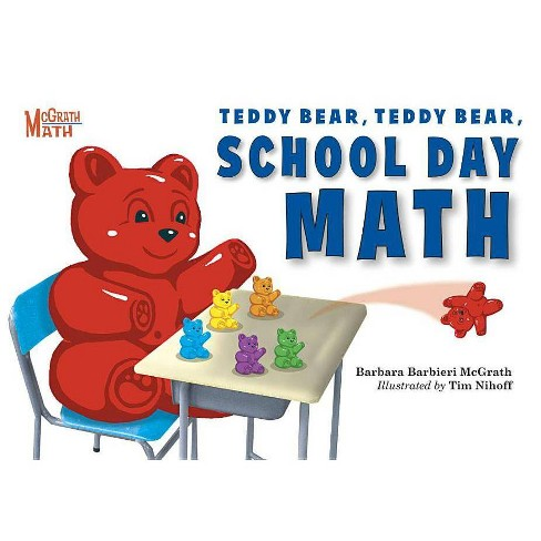 Teddy Bear, Teddy Bear, School Day Math - (McGrath Math (Paperback)) by  Barbara Barbieri McGrath - image 1 of 1