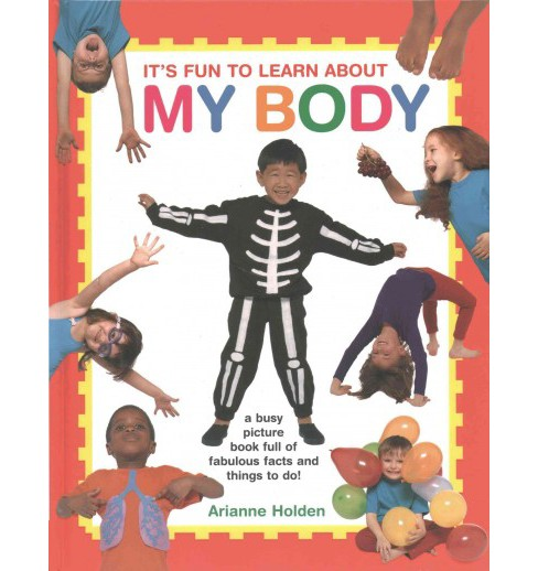 It's Fun to Learn About My Body : A Busy Picture Book Full of Fabulous Facts and Things to Do! - image 1 of 1