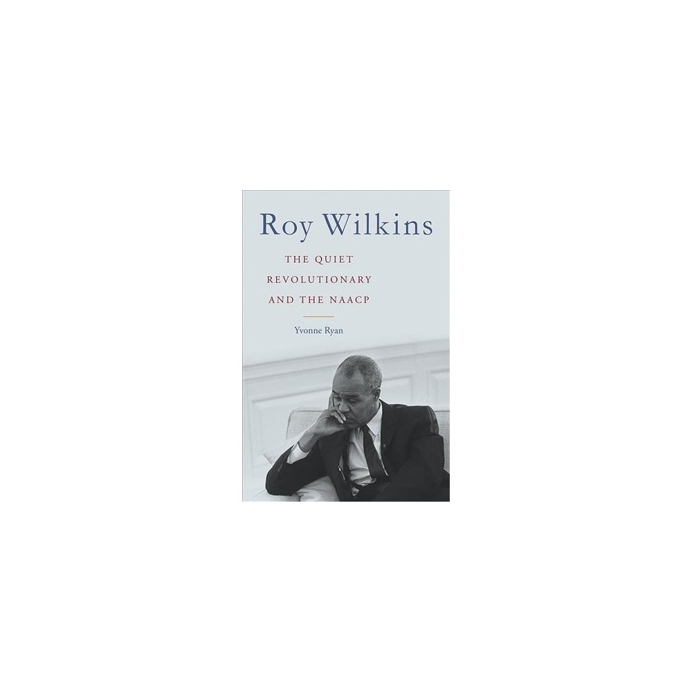 Roy Wilkins : The Quiet Revolutionary and the Naacp - Reprint by Yvonne Ryan (Paperback)