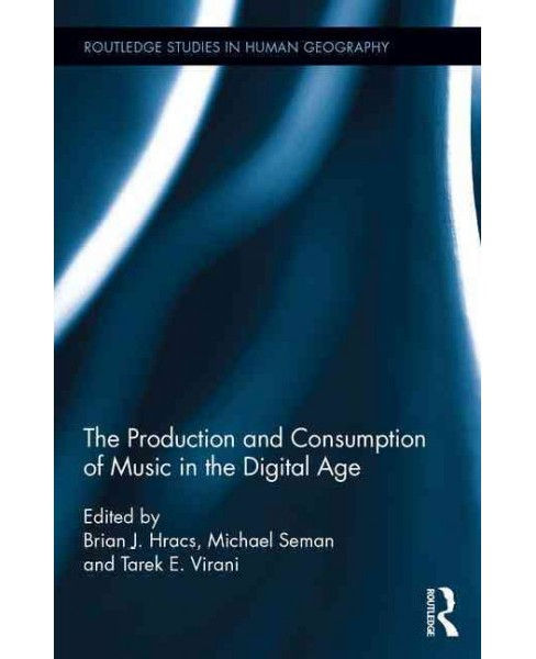 Production and Consumption of Music in the Digital Age (Hardcover) - image 1 of 1