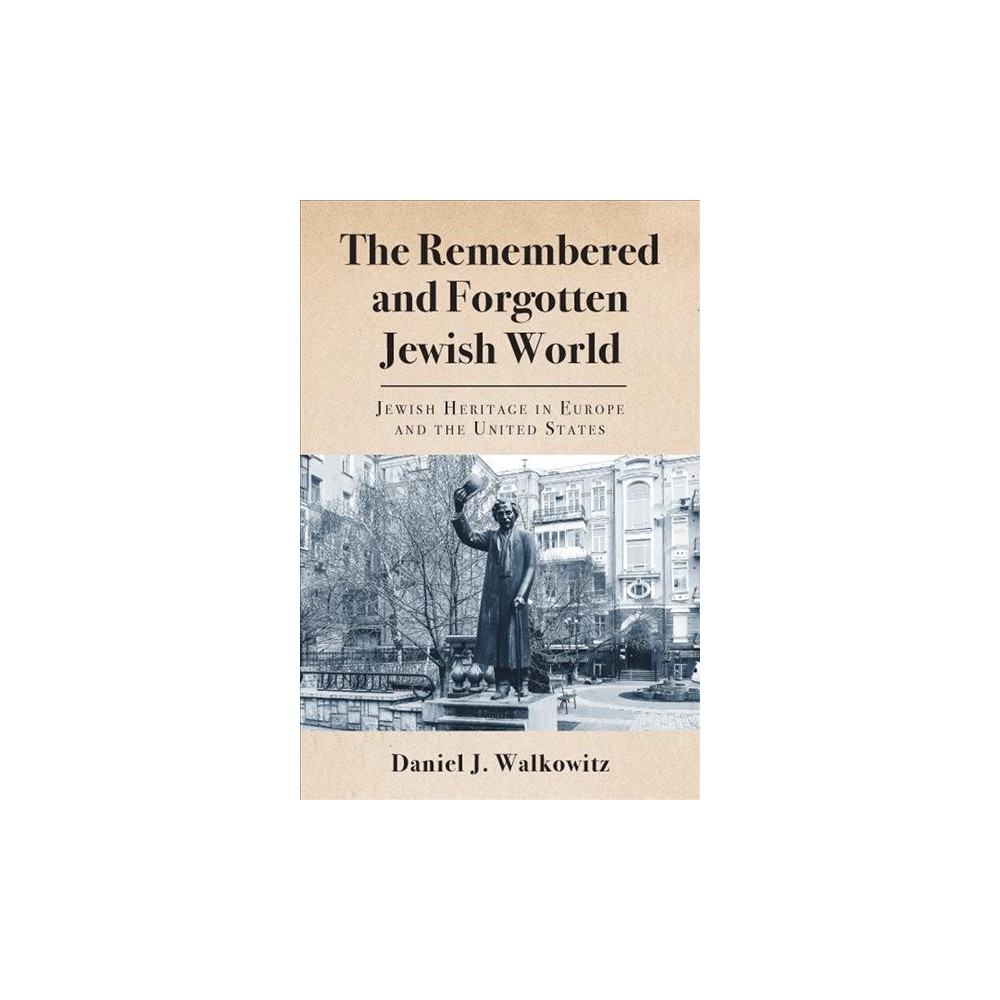 Remembered and Forgotten Jewish World : Jewish Heritage in Europe and the United States - (Hardcover)