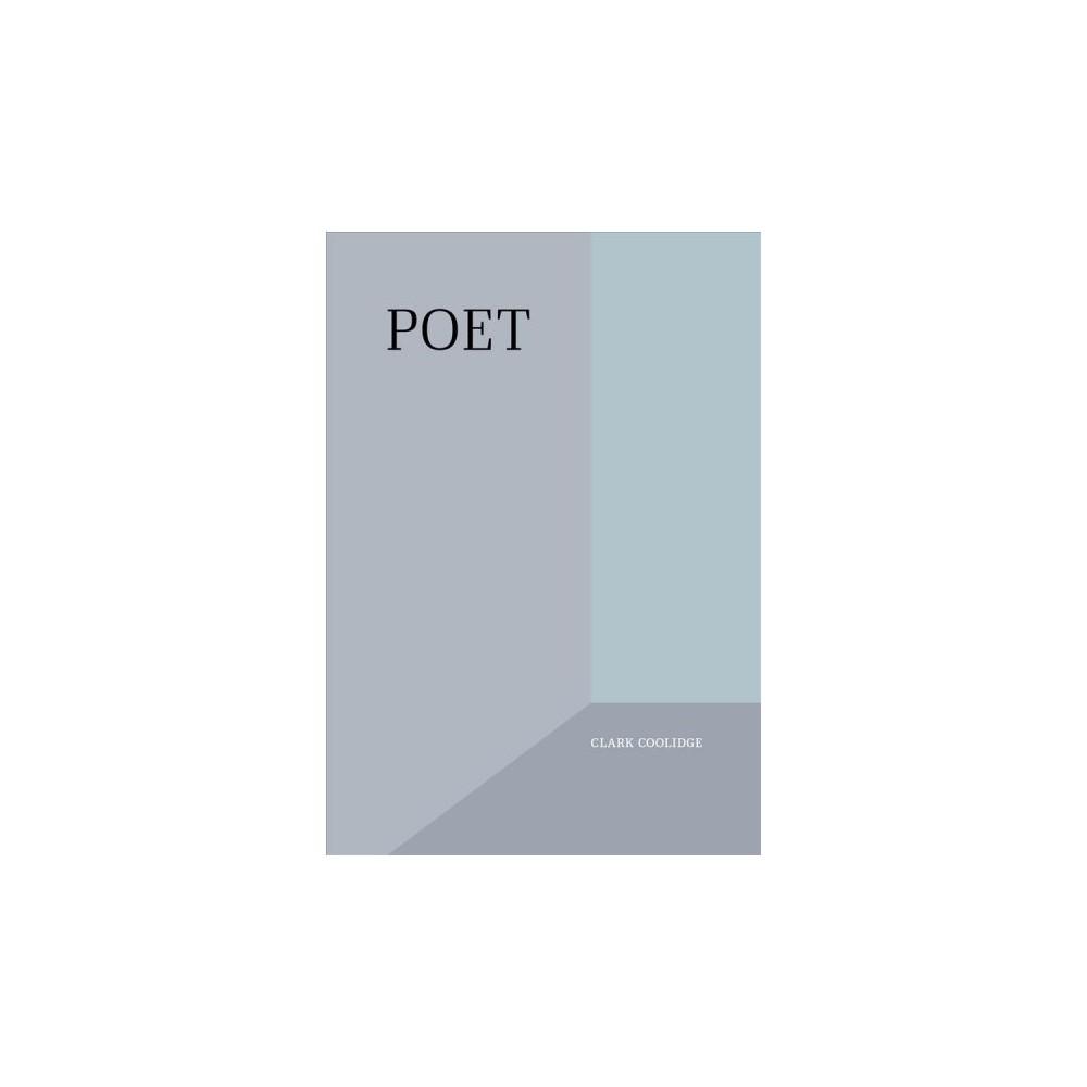 Poet - by Clark Coolidge (Paperback)