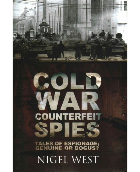 Cold War Counterfeit Spies : Tales of Espionage - Genuine or Bogus? (Hardcover) (Nigel West) - image 1 of 1