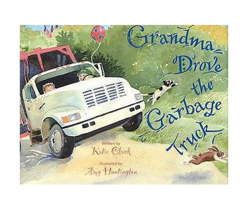 Grandma Drove the Garbage Truck (Hardcover) (Katie Clark) - image 1 of 1