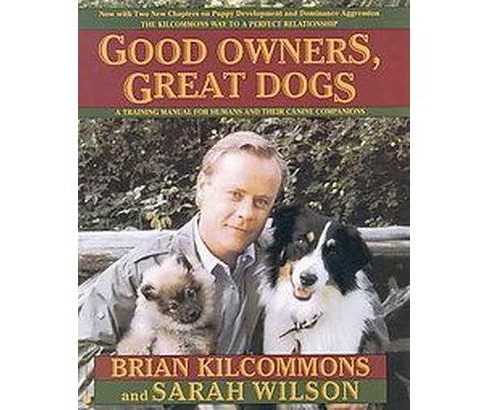 Good Owners Great Dogs (Reprint) (Paperback) (Brian Kilcommons) - image 1 of 1
