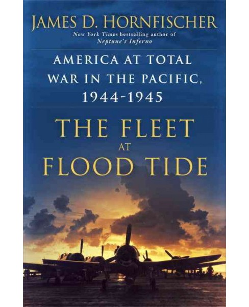 Fleet at Flood Tide : America at Total War in the Pacific, 1944-1945 (Hardcover) (James D. Hornfischer) - image 1 of 1