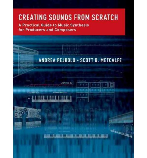 Creating Sounds from Scratch : A Practical Guide to Music Synthesis for Producers and Composers - image 1 of 1
