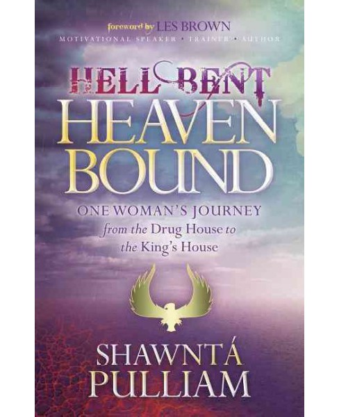 Hell Bent, Heaven Bound : One Woman's Journey from the Drug House to the King's House -  (Hardcover) - image 1 of 1