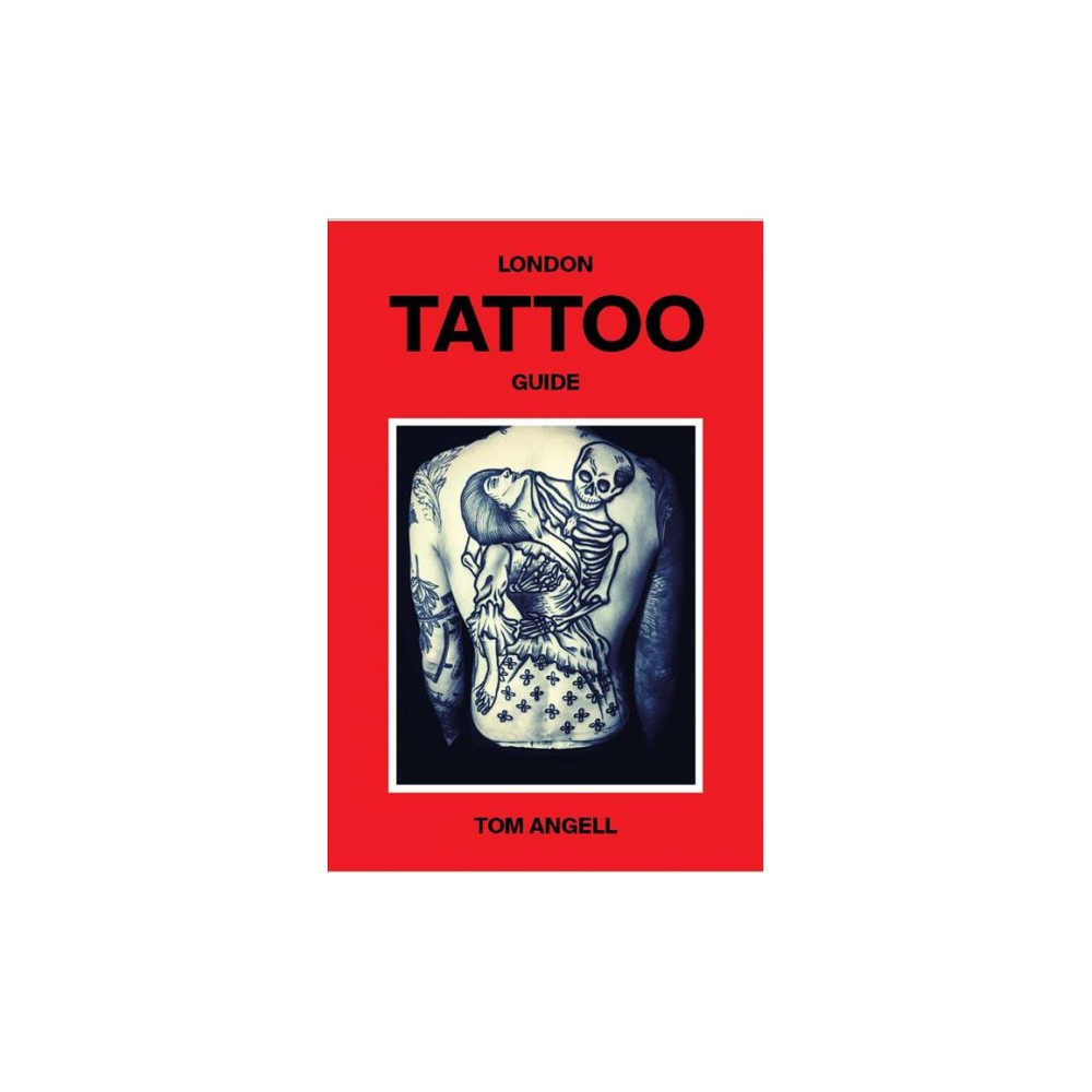 London Tattoo Guide (Hardcover) (Tom Angell)