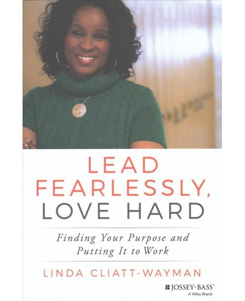 Lead Fearlessly, Love Hard : Finding Your Purpose and Putting It to Work (Hardcover) (Linda - image 1 of 1