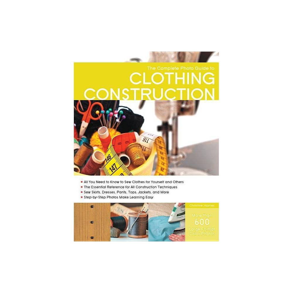 The Complete Photo Guide to Clothing Construction - by Christine Haynes (Paperback) was $24.49 now $15.29 (38.0% off)