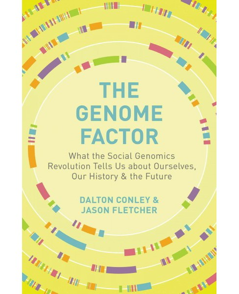 Genome Factor : What the Social Genomics Revolution Reveals About Ourselves, Our History, and the Future - image 1 of 1