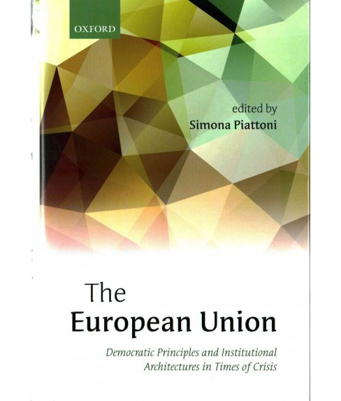 European Union : Democratic Principles and Institutional Architectures in Times of Crisis (Hardcover) - image 1 of 1