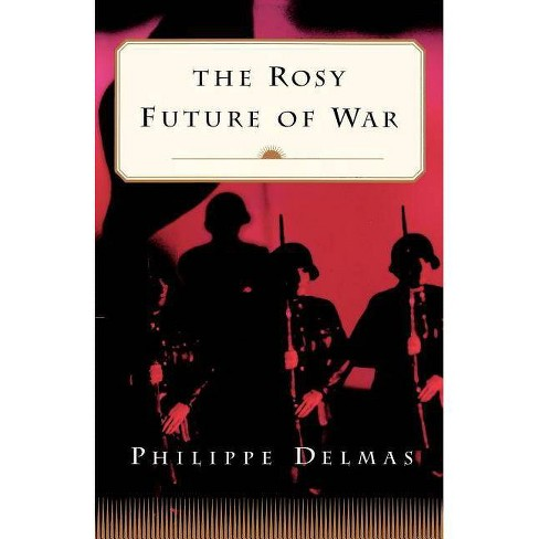 The Rosy Future of War - by  Philippe Delmas (Paperback) - image 1 of 1