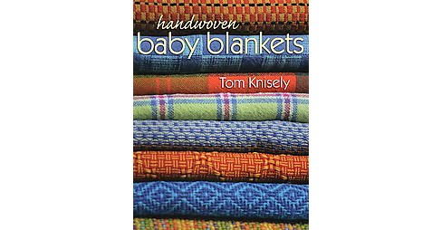 Handwoven Baby Blankets (Paperback) (Tom Knisely) - image 1 of 1