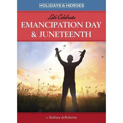 Let's Celebrate Emancipation Day & Juneteenth - (Holidays & Heroes) by  Barbara deRubertis (Hardcover) - image 1 of 1