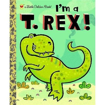 I'm a T. Rex! - (Little Golden Books (Random House)) by  Dennis R Shealy (Hardcover)