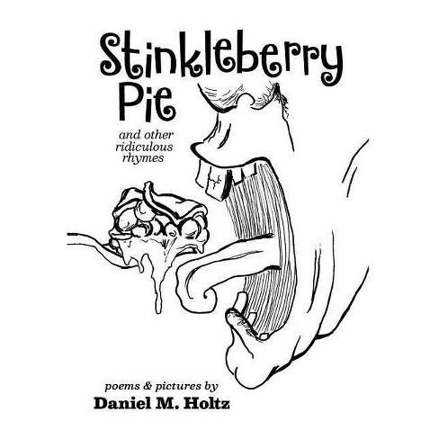 Stinkleberry Pie - by  Daniel M Holtz (Hardcover) - image 1 of 1