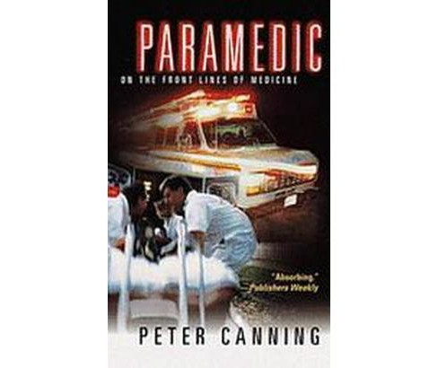 Paramedic : On the Front Lines of Medicine (Reprint) (Paperback) (Peter Canning) - image 1 of 1