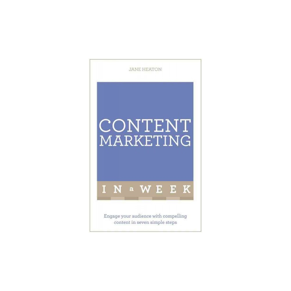 Teach Yourself Content Marketing in a Week : Engage Your Audience With Compelling Content in Seven