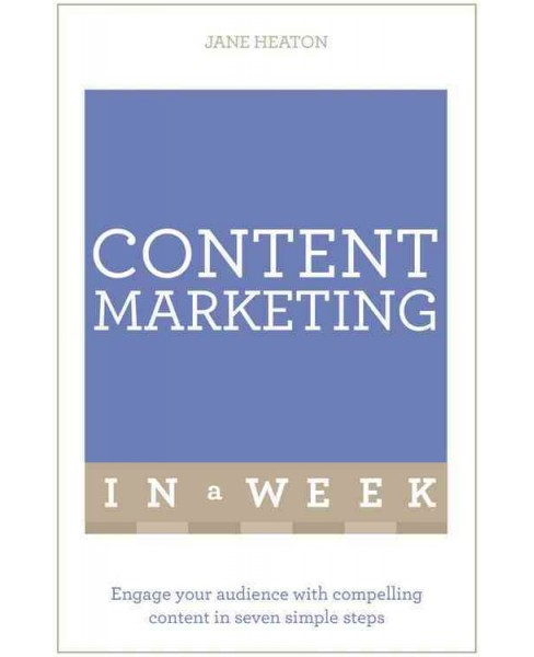 Teach Yourself Content Marketing in a Week : Engage Your Audience With Compelling Content in Seven - image 1 of 1