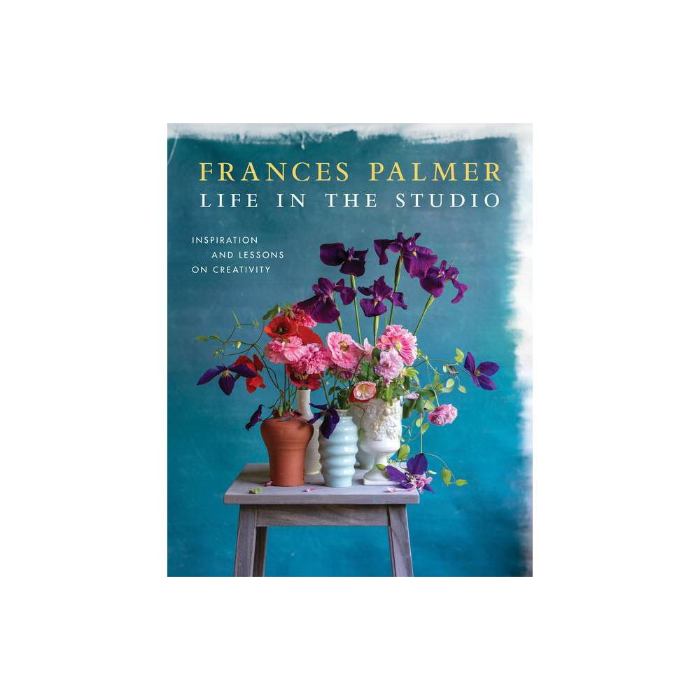 Life In The Studio By Frances Palmer Hardcover