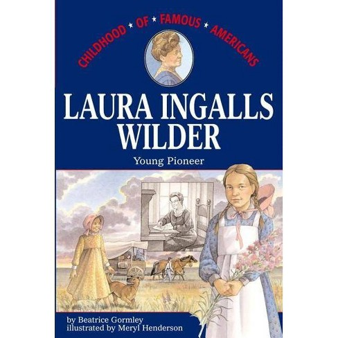 Laura Ingalls Wilder - (Childhood of Famous Americans (Paperback)) by  Beatrice Gormley (Paperback) - image 1 of 1