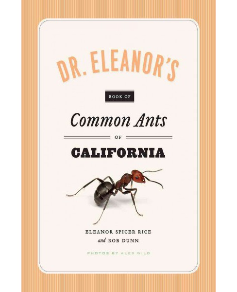 Dr. Eleanor's Book of Common Ants of California (Paperback) (Eleanor Spicer Rice & Alex Wild & Rob Dunn) - image 1 of 1