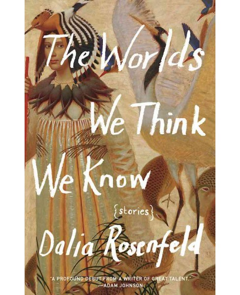 Worlds We Think We Know -  by Dalia Rosenfeld (Paperback) - image 1 of 1