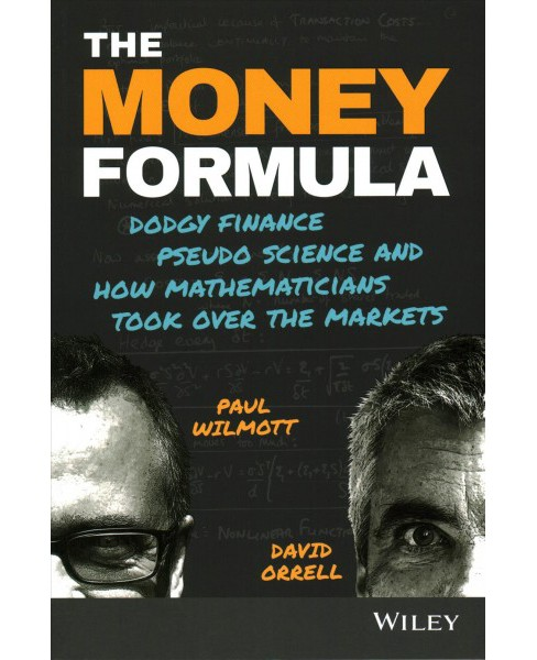 Money Formula : Dodgy Finance, Pseudo Science, and How Mathematicians Took over the Markets - image 1 of 1
