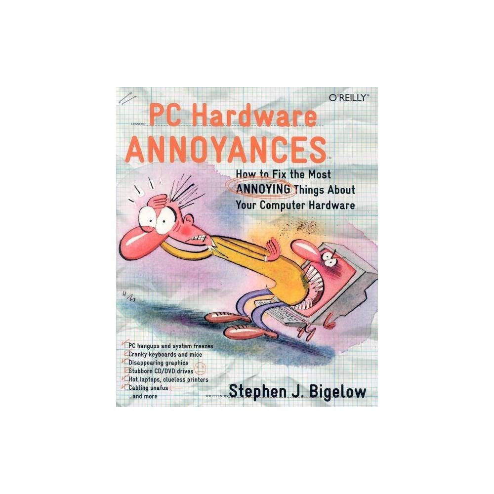 PC Hardware Annoyances - by Stephen J Bigelow (Paperback) Operating a personal computer requires more than just dealing with the PC itself. As anyone with even a modicum of computer experience can attest, there are all types of hardware devices which you must become familiar with disk drives, printers, monitors, and sound cards, just to name a few. And, naturally, each is fraught with its own set of bugs and snares.PC Hardware Annoyances, the latest installment of O'Reilly's highly successful Annoyances series, aims to optimize these peripheral systems by offering easy fixes to their most annoying traits. With over 40 titles to his credit, author Stephen Bigelow identifies all those annoyances that make you cringe in frustration. Then, through the use of snappy, entertaining, and practical solutions, he shows you how to clear each obstacle one step at a time. After that, the rest is up to you.Designed for PC users of all levels, this handy guide doesn't bore you with long dissertations on the workings of the technology at hand. Instead, it offers straightforward, easy-to-understand troubleshooting solutions. For maximum ease of use, PC Hardware Annoyances is broken up into several broad hardware categories. They include desktops, laptops and PDAs, graphics, sound, hard drives, CD/Dvd drives, network, and printers and scanners. And while you may not use each of these accessories currently, chances are it's only a matter of time before you'll need their technological services whether it's for work or recreation.What makes PC Hardware Annoyances especially timely is the growing trend among computer owners to simply upgrade their PCs as they age, rather than replacing them altogether. With peripheral devices becoming increasingly affordable, there's no reason not to. But as with any do-it-yourself project, trouble lurks around the corner if you don't have the right guide. Having difficulty setting up your color inkjet printer? Trying to burn a music CD? Is your modem misbehaving? The remedy: PC Hardware Annoyances, of course!