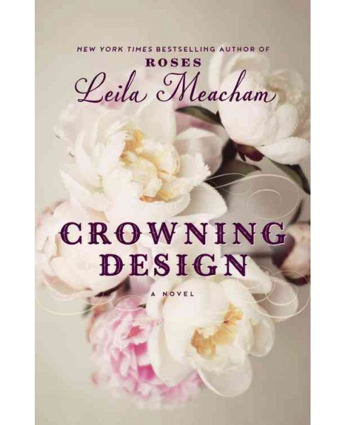 Crowning Design (Hardcover) (Leila Meacham) - image 1 of 1